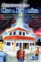 Aconteceu na Casa Espírita – Nora/Emanuel Cristiano