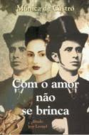 Com o amor não se brinca – Mônica de Castro e Leonel