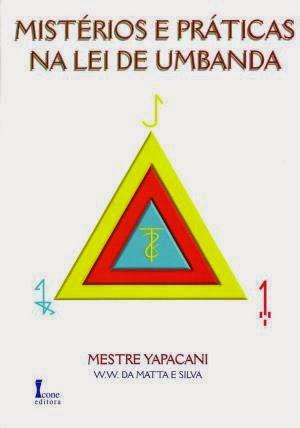 Mistérios e práticas na Lei de Umbanda – W. W. da Matta e Silva (Mestre Yapacani)