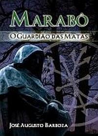 MARABÔ – O Guardião das Matas – Jorge A. Barboza