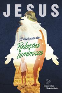 Jesus, a inspiração das relações luminosas – Ermance Dufaux e Wanderley Oliveira