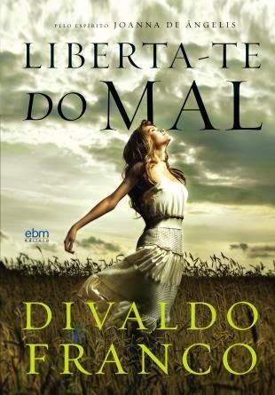 Liberta-te do mal – Divaldo Franco e Joanna de Angelis