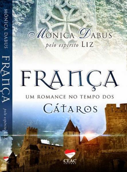 França, um romance no tempo dos Cátaros – Mônica Dabus pelo espírito Liz