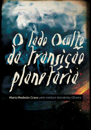 O lado oculto da Transição Planetária – Maria Modesto Cravo e Wanderley Oliveira