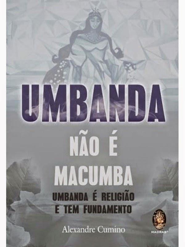 Umbanda não é Macumba – Alexandre Cumino