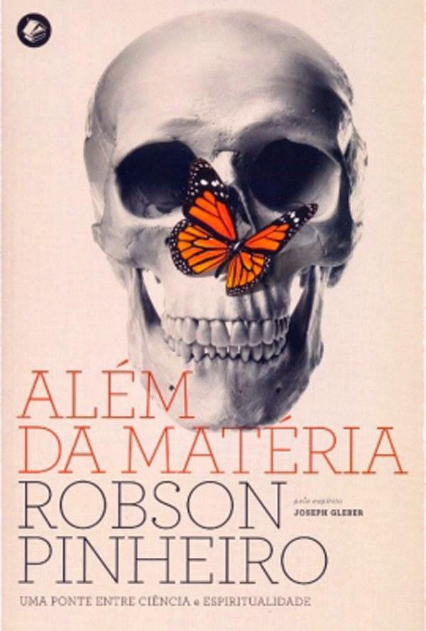 Além da Matéria – Robson Pinheiro e Joseph Gleber