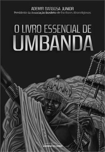 O Livro Essencial de Umbanda – Ademir Barbosa Júnior