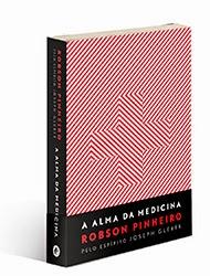 A Alma da Medicina – Robson Pinheiro e Joseph Gleber