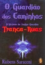 O Guardião dos Caminhos – A História do Senhor Guardião Tranca-ruas – Rubens Saraceni e Pai Benedito de Aruanda