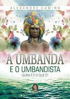 A Umbanda e o umbandista – Alexandre Cumino