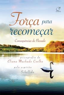 Força para recomeçar – Eliana Machado Coelho e Shellida